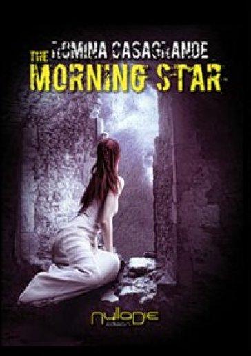 The morning star. Ediz. italiana - Romina Casagrande |