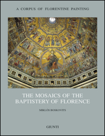 The mosaics of the Baptistery of Florence. 2. - Miklos Boskovits |
