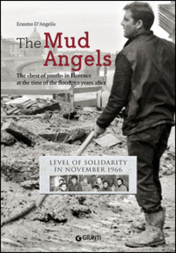 The mud angels. The «best of youth» in Florence at the time of the flood, 50 years after. Level of solidarity in November 1966 - Erasmo D'Angelis   Kritjur.org