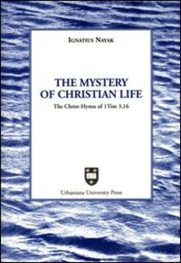 The mystery of christian life. The Christ-hymn of 1 Tim 3,16