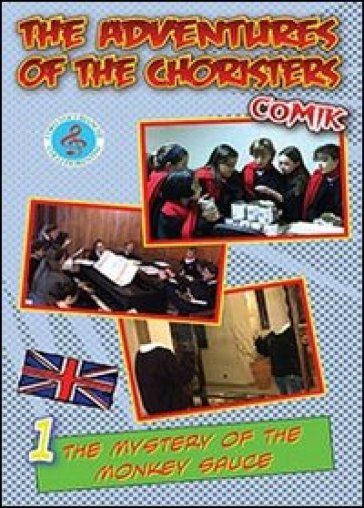 The mystery of the monkey sauce. The adventures of the choristers. The Comik