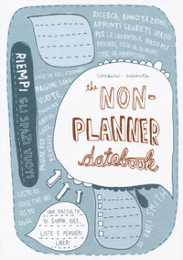 The non-planner datebook. Ediz. italiana - Keri Smith | Ericsfund.org