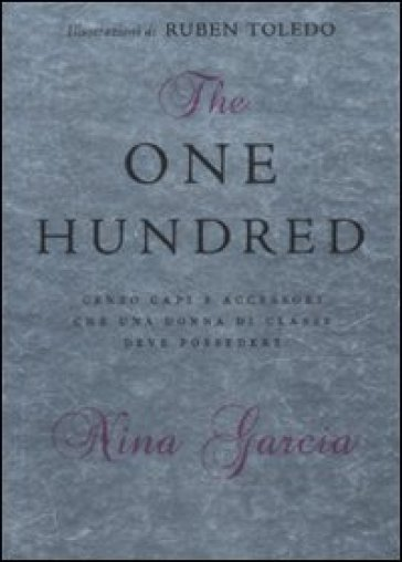 The one hundred. Cento capi e accessori che una donna di classe deve possedere - Nina Garcia | Rochesterscifianimecon.com