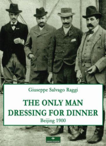 The only man dressing for dinner - Giuseppe Salvago Raggi |