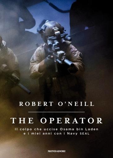 The operator. Il colpo che uccise Osana bin Laden e i miei anni con i Navy SEAL - Robert O'Neill | Rochesterscifianimecon.com