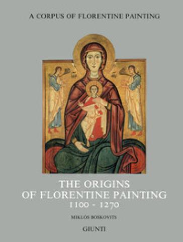 The origins of florentine painting (1100-1270) - Miklos Boskovits |