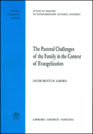 The pastoral challenges of the family in the context of evangelization. Instrumentum laboris