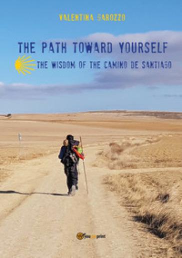 The path toward yourself. The wisdom of the Camino de Santiago - Valentina Garozzo  