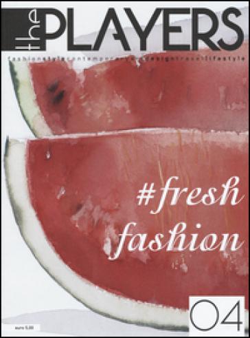 The players. Magazine. Fashion style, contemporary art, design, travel, lifestyle. 4: Fresh fashion - S. Gismondi   Rochesterscifianimecon.com
