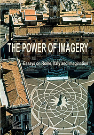 The power of imagery. Essays on Rome, Italy & imagination - P. Van Kessel |