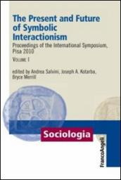 The present and future of symbolic interactionism. Proceedings of the international symposium, Pisa 2010. 1.
