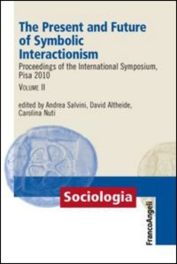 The present and future of symbolic interactionism. Proceedings of the international symposium, Pisa 2010. 2.