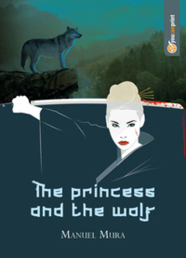 The princess and the wolf. Ediz. italiana - Manuel Mura |