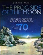 The prog side of the moon. Suoni e leggende del rock europeo. Anni  70