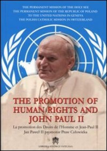 The promotion of human rights and John Paul II. Ediz. inglese, francese e polacca