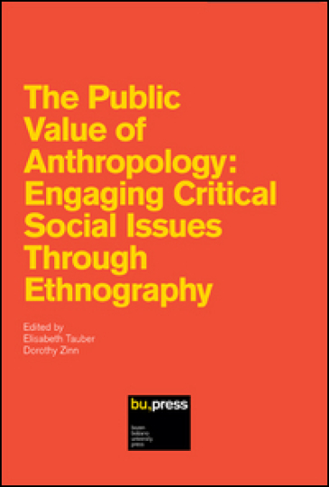 The public value of anthropology. Engaging critical social issues through ethnography - E. Tauber |