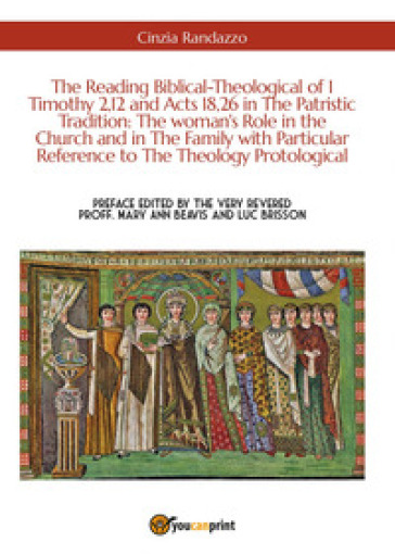 The reading biblical-theological of 1 Timothy 2,12 and Acts 18,26 in the patristic tradition: the woman's role in the Church and in the family with particular reference to the theology protological - Cinzia Randazzo |