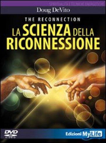 The reconnection. La scienza della riconnessione. DVD. Con libro - Doug De Vito | Jonathanterrington.com