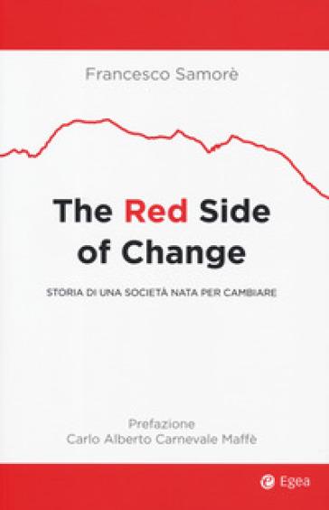 The red side of change. Storia di una società nata per cambiare - Francesco Samorè |