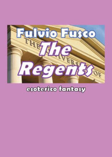 The regents. Ediz. italiana - Fulvio Fusco | Jonathanterrington.com