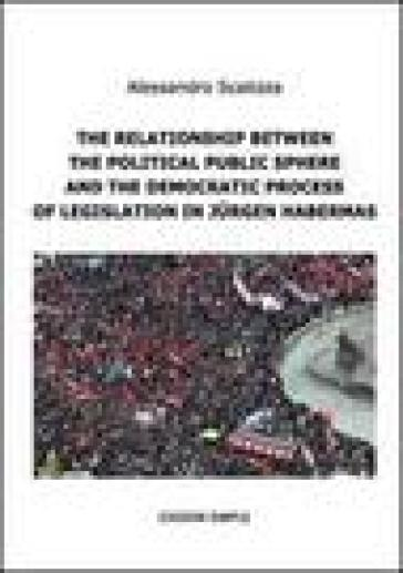 The relationship between the political public sphere and the democratic process of legislation in Jurgen Habermas