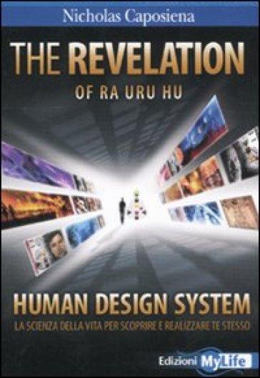 The revelation. Ra uru hu. Human design system. LA scienza della vita per scoprire e realizzare te stesso - Nicholas Caposiena  