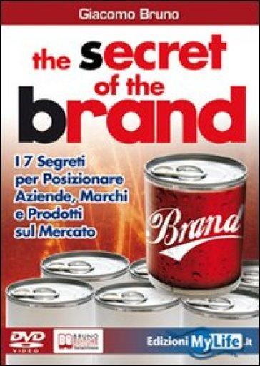 The secret of the brand. I 7 segreti per posizionare aziende, marchi e prodotti sul mercato. Con DVD - Giacomo Bruno |