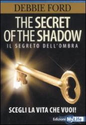 The secret of the shadow. Il segreto dell ombra. Scegli la vita che vuoi!