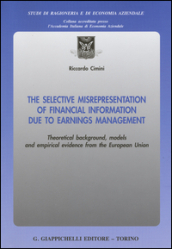 The selective misrepresentation of financial information due to earnings management. Theoretical background, models and empirical evidence from the European Union