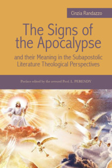 The signs of the Apocalypse and their meaning in the subapostolic literature theological perspectives - Cinzia Randazzo |