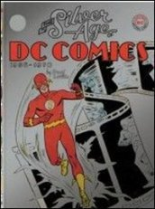 The silver age of DC Comics. Ediz. illustrata