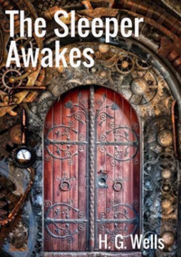 The sleeper awakes - Herbert George Wells  