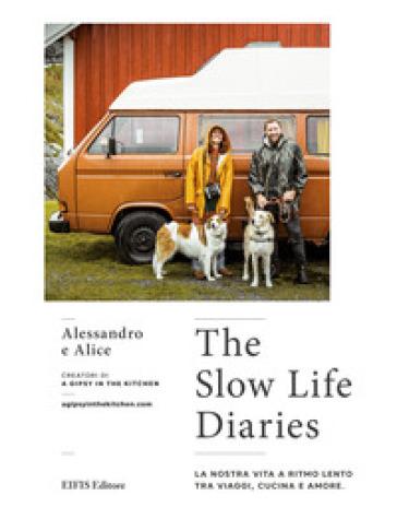 The slow life diaries. La nostra vita a ritmo lento tra viaggi, cucina e amore. Ediz. illustrata - Alessandro Madami |
