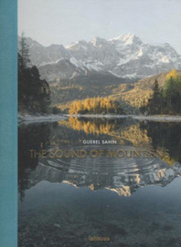 The sound of mountains. Ediz. illustrata - Guerel Sahin |