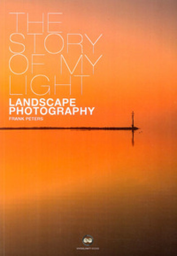 The story of my light. Landscape photography - Frank Peters  