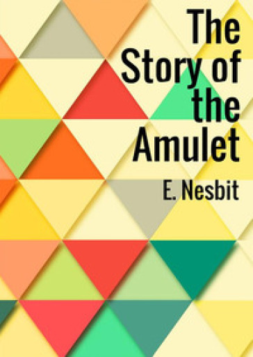 The story of the amulet - Edith Nesbit |