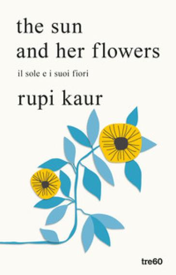 The sun and her flowers. Il sole e i suoi fiori - Rupi Kaur |
