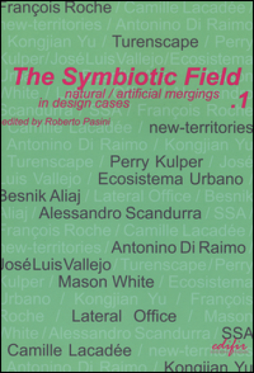 The symbiotic field. 1.Natural/artificial mergings in design cases - R. Pasini |