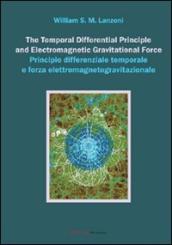 The temporal differential principle and electromagnetic gravitational force. Ediz. italiana e inglese