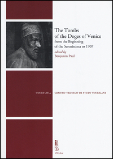 The tombs of the Doges of Venice from the beginning of the Serenissima to 1907 - Paul B. | Rochesterscifianimecon.com