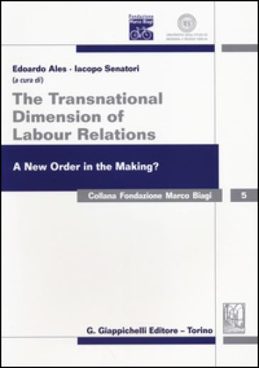 The transnational dimension of labour relations. A new order in the making? Atti dell'11° Convegno internazionale in ricordo di Marco Biagi. Ediz. italiana e inglese - E. Ales  