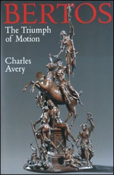 The triumph of motion: Francesco Bertos (1678-1741) and the art of sculpture