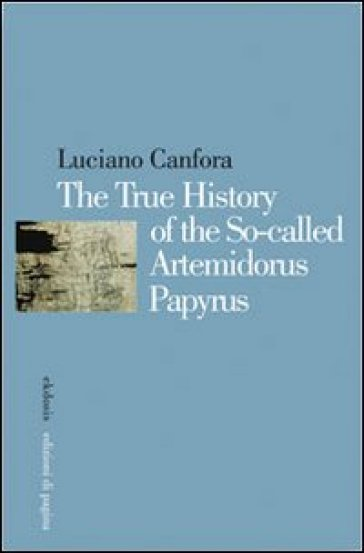 The true history of the so-called Artemidorus papyrus - Luciano Canfora |