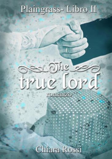 The true lord. Plaingrass serie. 2. - Chiara Rossi   Rochesterscifianimecon.com