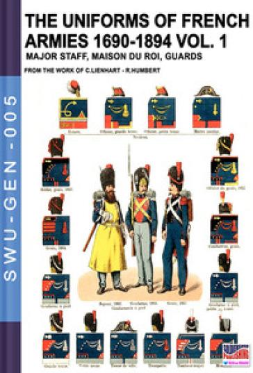 The uniforms of french armies 1690-1894. 1: Major staff, Maison du Roi, guards - Constance Lienhart   Rochesterscifianimecon.com