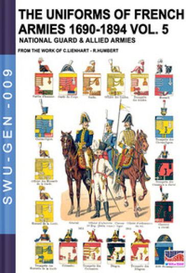 The uniforms of french armies 1690-1894. 5: National guard and allied armies - Constance Lienhart | Rochesterscifianimecon.com