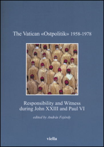 The vatican «Ostpolitik» 1958-1978. Responsibility and witness during John XXIII and Paul VI - A. Fejérdy  