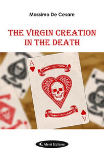The virgin creation in the death. Ediz. italiana - Massimo De Cesare | Kritjur.org