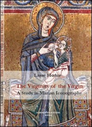 The virginity of the Virgin. A study in marian iconography - Lasse Hodne  