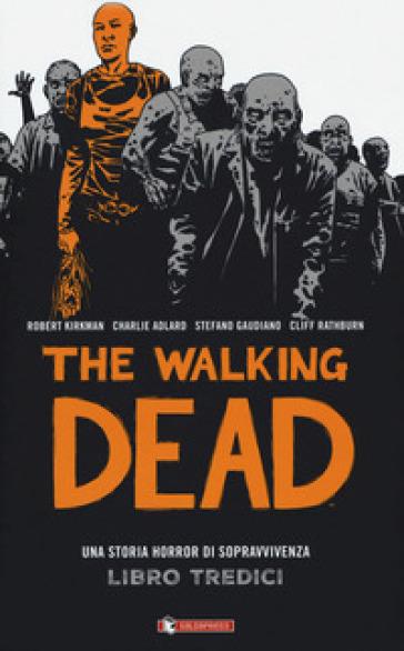 The walking dead. 13. - Robert Kirkman |